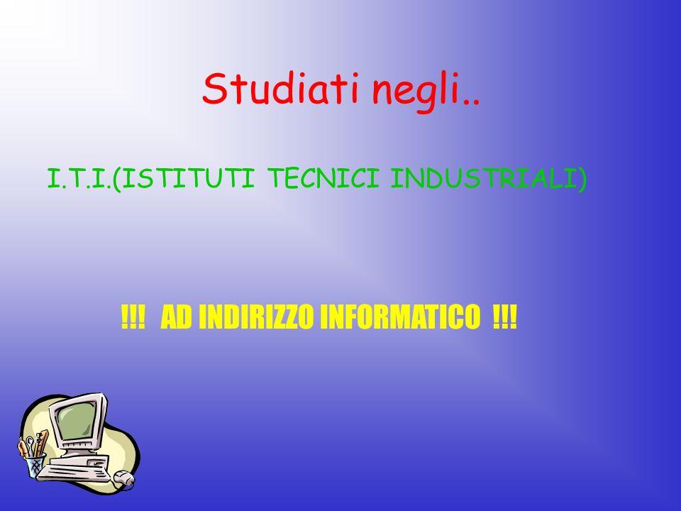 Studiati negli.. !!! AD INDIRIZZO INFORMATICO !!!