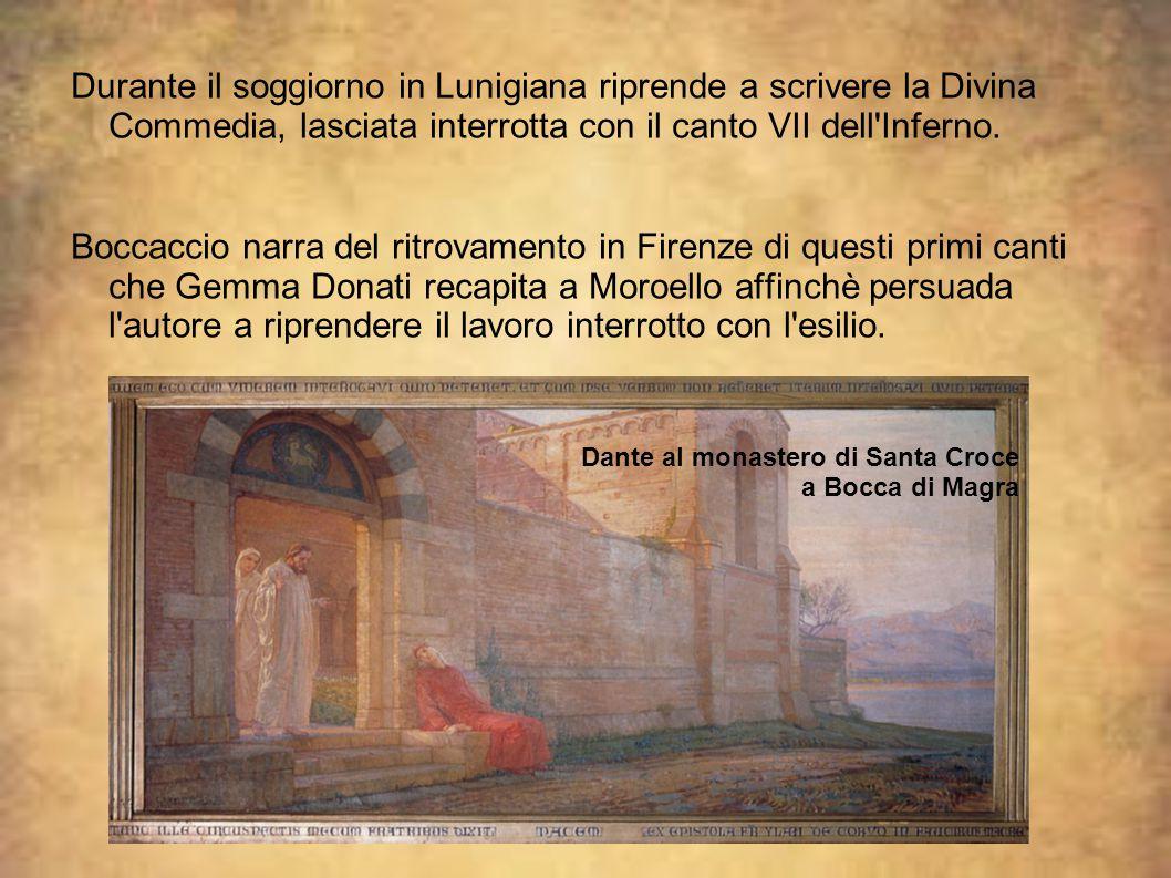 Durante il soggiorno in Lunigiana riprende a scrivere la Divina Commedia, lasciata interrotta con il canto VII dell Inferno.