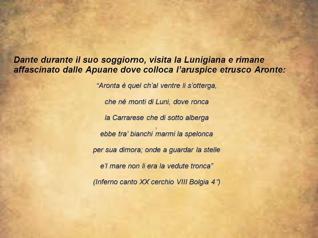 Dante durante il suo soggiorno, visita la Lunigiana e rimane affascinato dalle Apuane dove colloca l'aruspice etrusco Aronte: