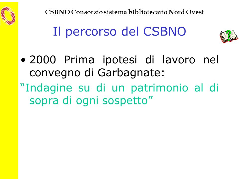 Il percorso del CSBNO 2000 Prima ipotesi di lavoro nel convegno di Garbagnate: Indagine su di un patrimonio al di sopra di ogni sospetto