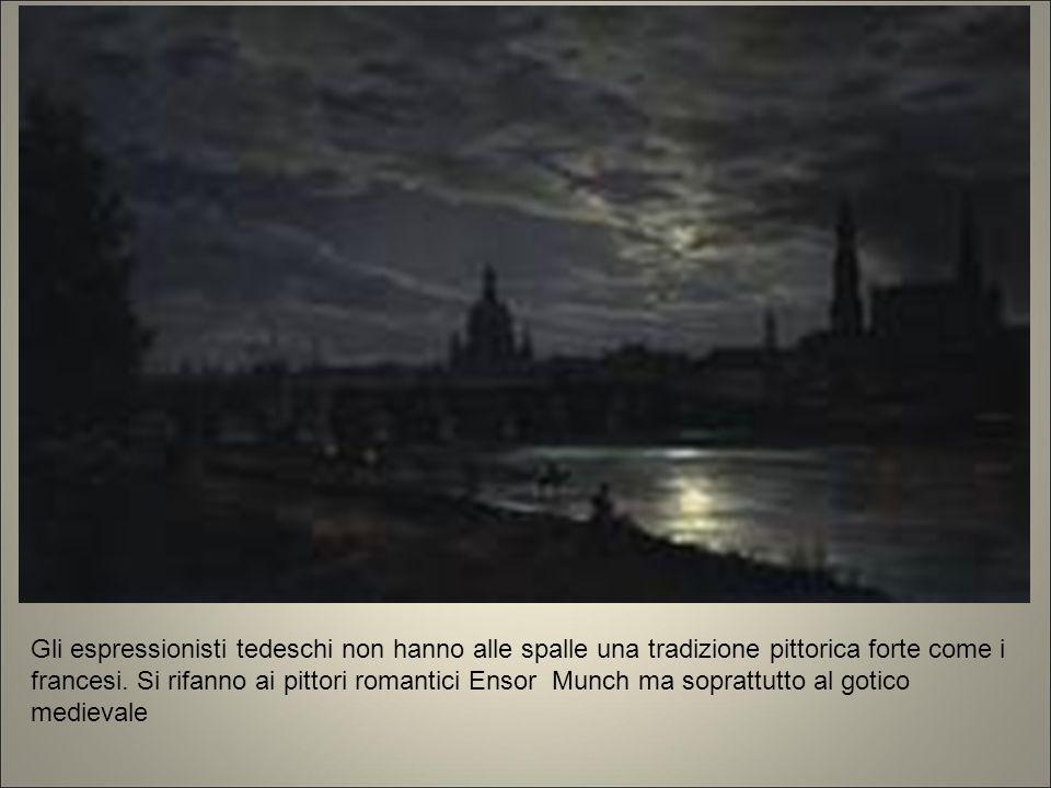 Friedrich gli espressionisti tedeschi non hanno alle spalle una trad pittorica forte come i francesi. Si rifanno ai pitt romantici ensor munch ma soprattutto al gotico medievale