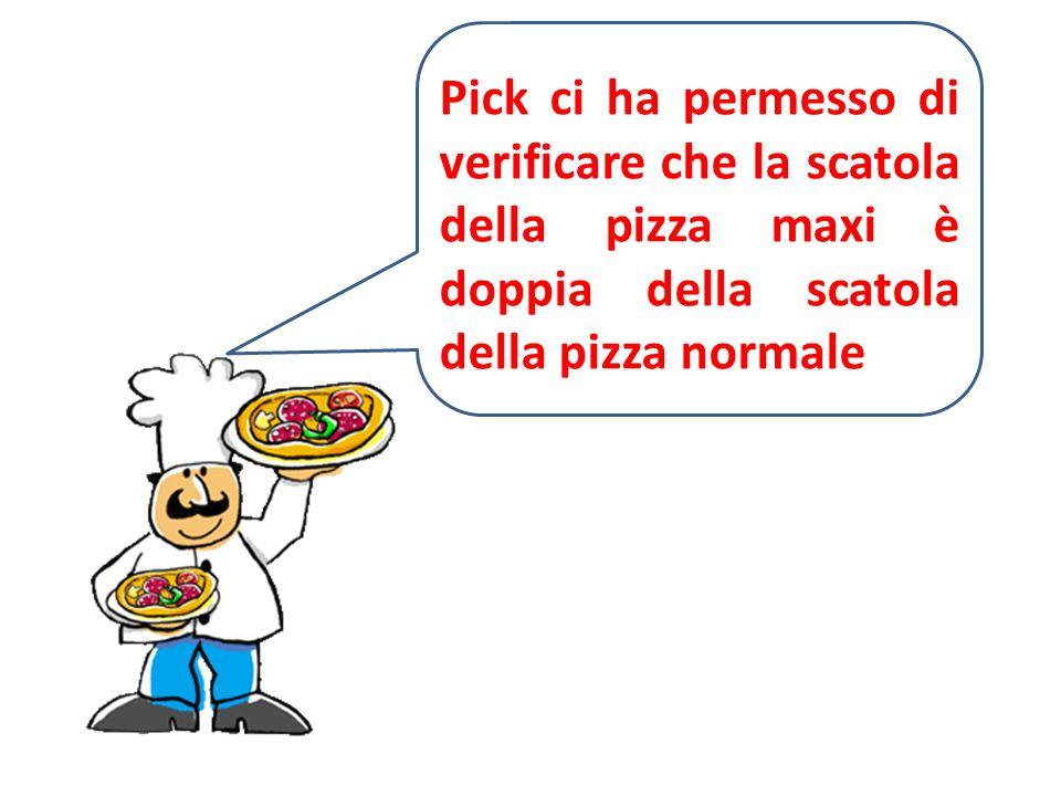 Pick ci ha permesso di verificare che la scatola della pizza maxi è doppia della scatola della pizza normale