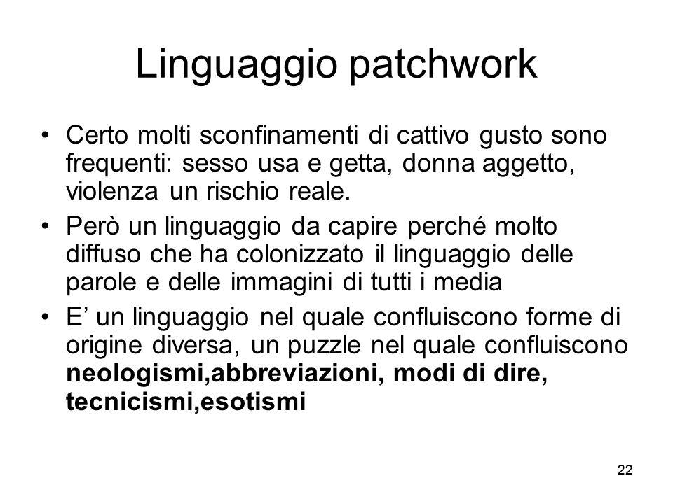Linguaggio patchwork Certo molti sconfinamenti di cattivo gusto sono frequenti: sesso usa e getta, donna aggetto, violenza un rischio reale.
