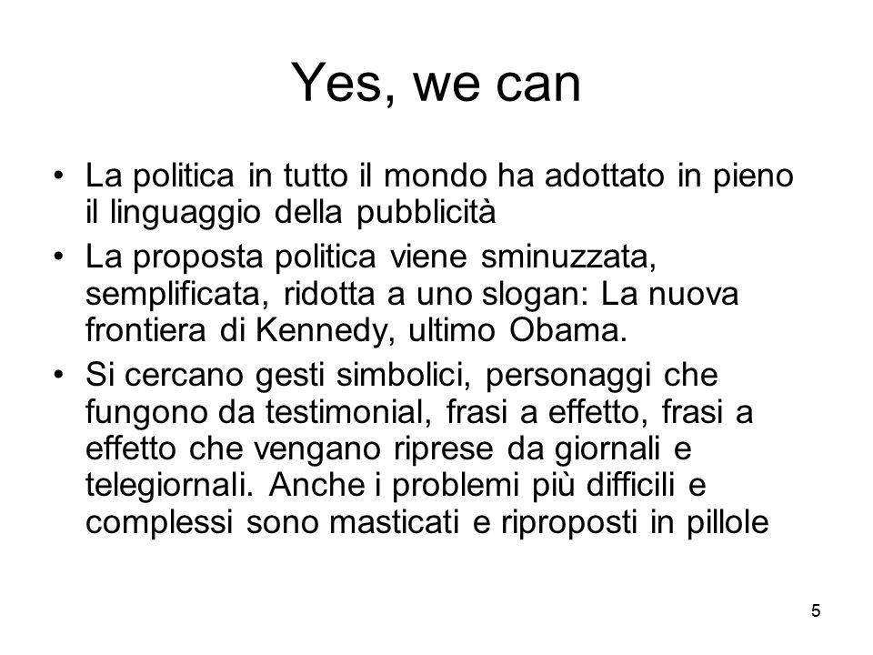 Yes, we can La politica in tutto il mondo ha adottato in pieno il linguaggio della pubblicità.