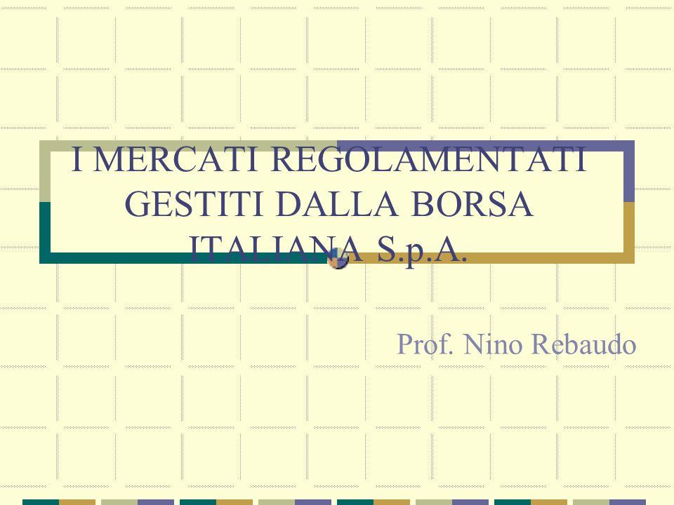 I MERCATI REGOLAMENTATI GESTITI DALLA BORSA ITALIANA S.p.A.