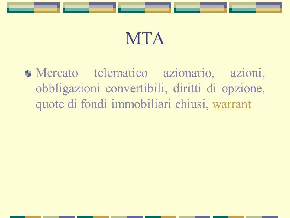 MTA Mercato telematico azionario, azioni, obbligazioni convertibili, diritti di opzione, quote di fondi immobiliari chiusi, warrant.