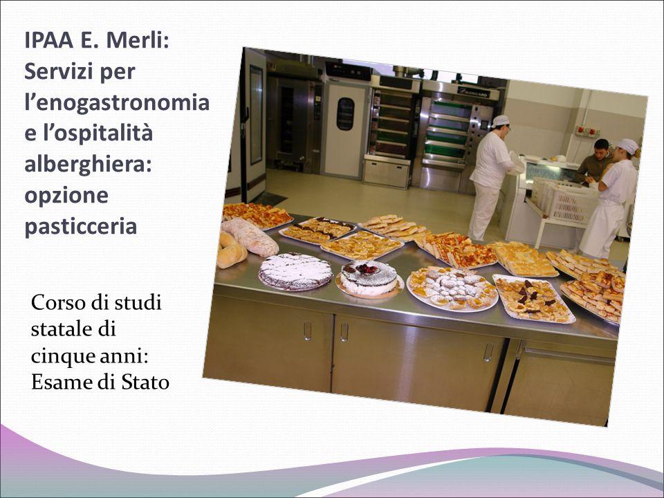 IPAA E. Merli: Servizi per l'enogastronomia e l'ospitalità alberghiera: opzione pasticceria
