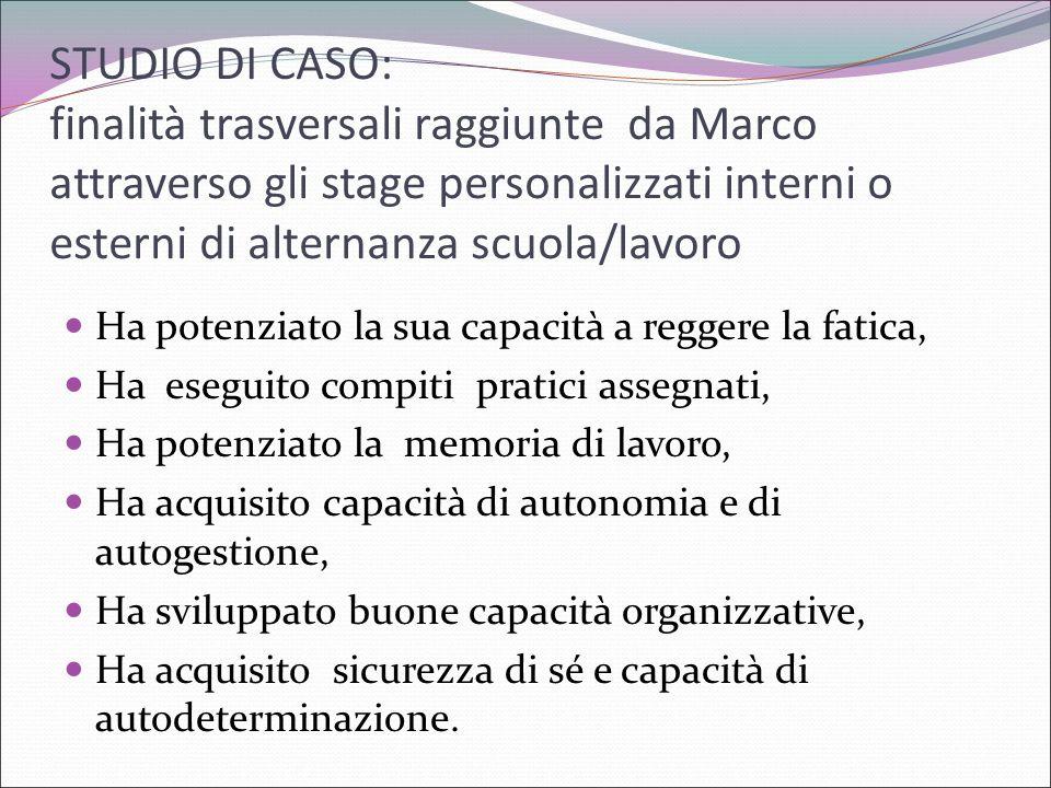 STUDIO DI CASO: finalità trasversali raggiunte da Marco attraverso gli stage personalizzati interni o esterni di alternanza scuola/lavoro