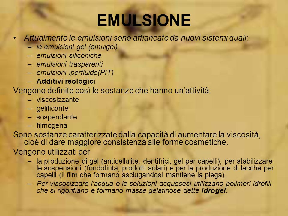 EMULSIONE Attualmente le emulsioni sono affiancate da nuovi sistemi quali: le emulsioni gel (emulgel)