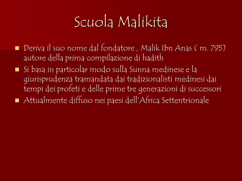 Scuola MalikitaDeriva il suo nome dal fondatore , Malik Ibn Anas ( m. 795) autore della prima compilazione di hadith.