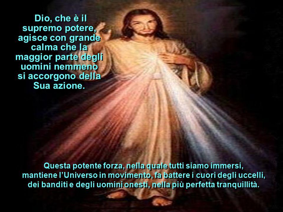 Dio, che è il supremo potere, agisce con grande calma che la maggior parte degli uomini nemmeno si accorgono della Sua azione.