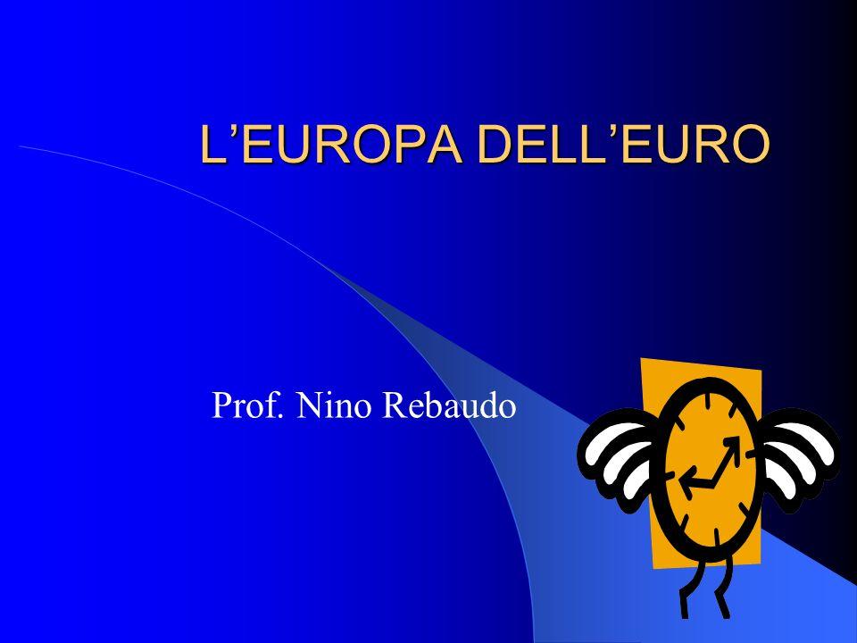 L'EUROPA DELL'EURO Prof. Nino Rebaudo