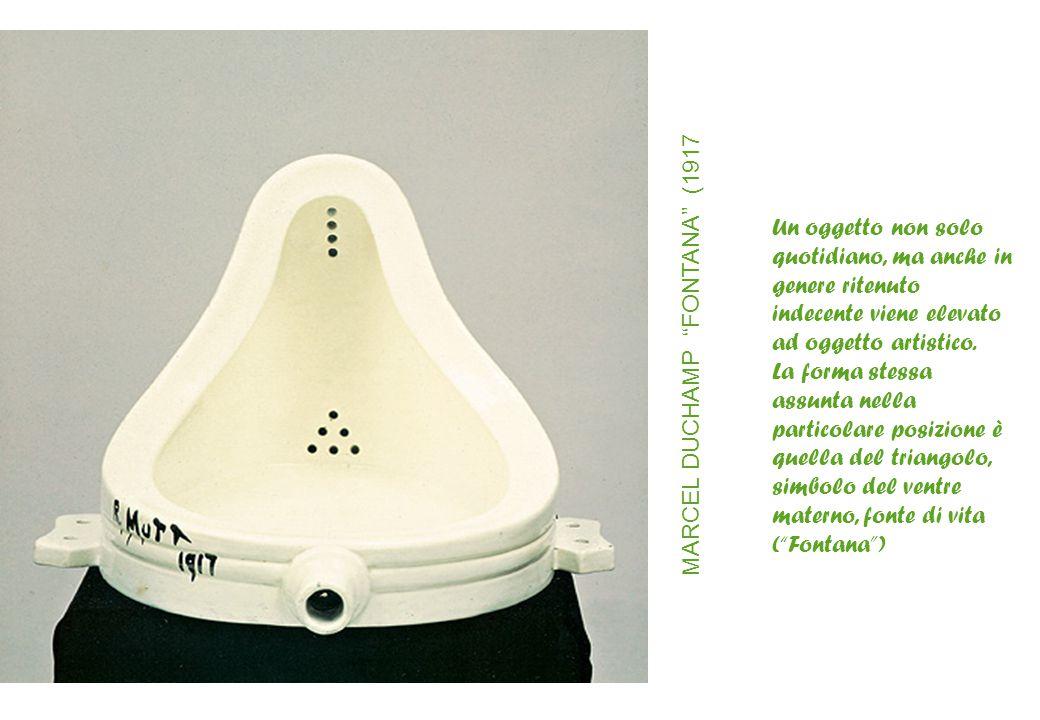 Un oggetto non solo quotidiano, ma anche in genere ritenuto indecente viene elevato ad oggetto artistico.