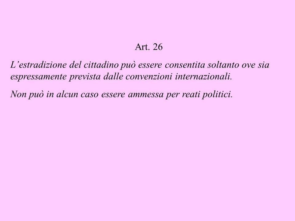 Art. 26 L'estradizione del cittadino può essere consentita soltanto ove sia espressamente prevista dalle convenzioni internazionali.