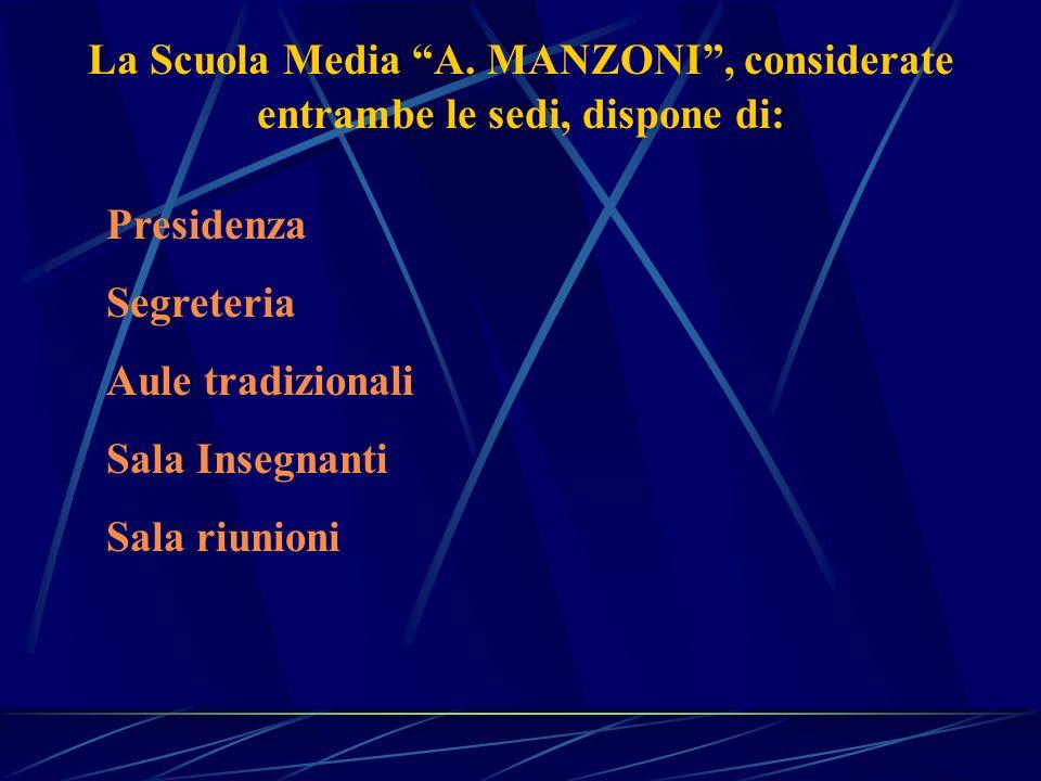 La Scuola Media A. MANZONI , considerate entrambe le sedi, dispone di: