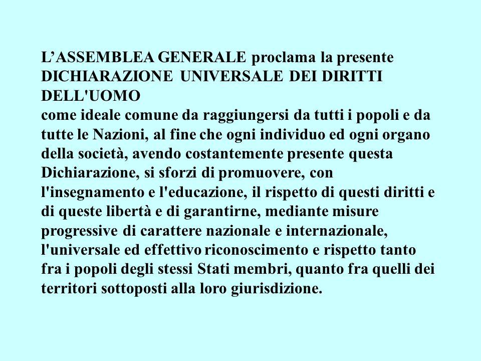 L'ASSEMBLEA GENERALE proclama la presente DICHIARAZIONE UNIVERSALE DEI DIRITTI DELL UOMO