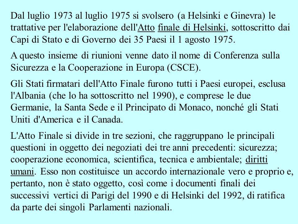 Dal luglio 1973 al luglio 1975 si svolsero (a Helsinki e Ginevra) le trattative per l elaborazione dell Atto finale di Helsinki, sottoscritto dai Capi di Stato e di Governo dei 35 Paesi il 1 agosto 1975.