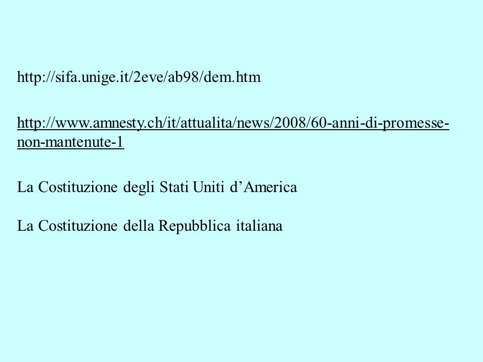 http://sifa.unige.it/2eve/ab98/dem.htm http://www.amnesty.ch/it/attualita/news/2008/60-anni-di-promesse- non-mantenute-1.