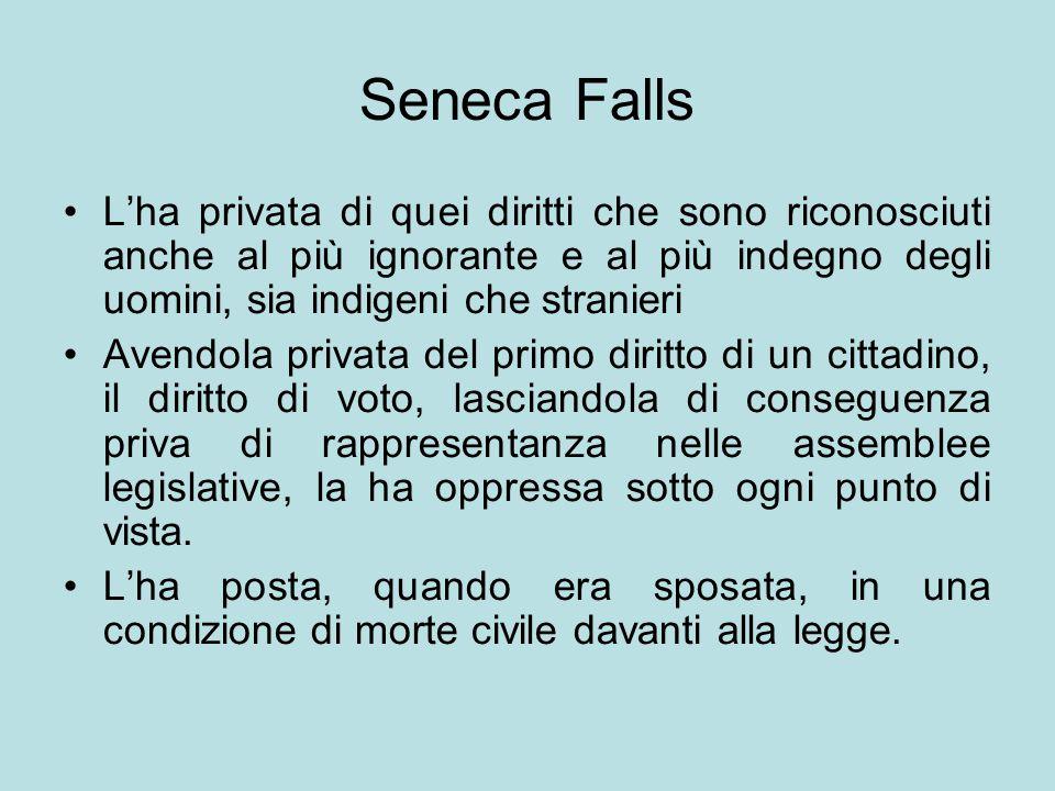 Seneca Falls L'ha privata di quei diritti che sono riconosciuti anche al più ignorante e al più indegno degli uomini, sia indigeni che stranieri.