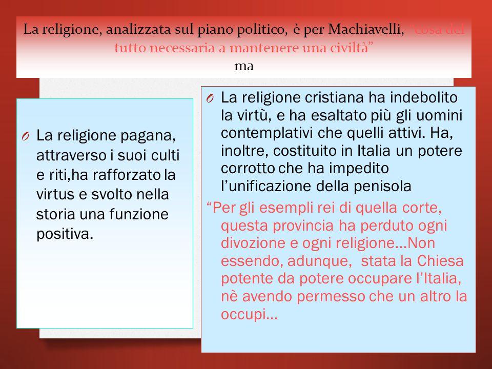 La religione, analizzata sul piano politico, è per Machiavelli, cosa del tutto necessaria a mantenere una civiltà ma