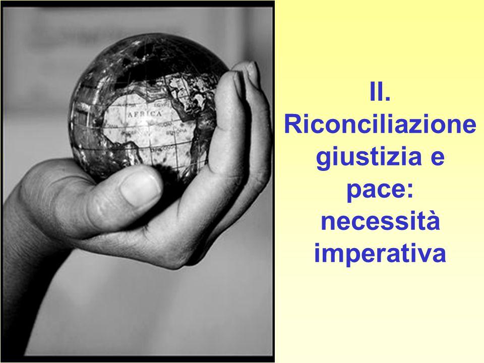 II. Riconciliazionegiustizia e pace: necessità imperativa