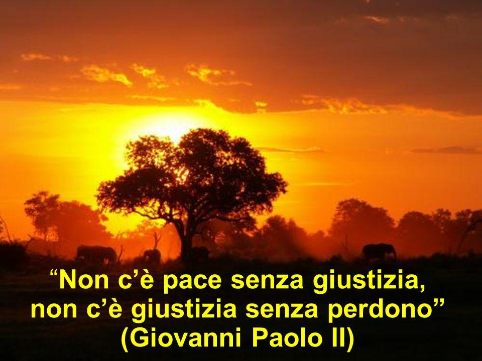 Non c'è pace senza giustizia, non c'è giustizia senza perdono (Giovanni Paolo II)