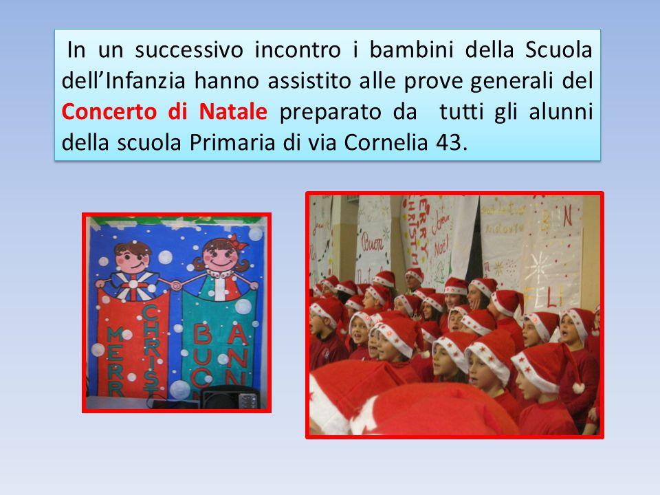 In un successivo incontro i bambini della Scuola dell'Infanzia hanno assistito alle prove generali del Concerto di Natale preparato da tutti gli alunni della scuola Primaria di via Cornelia 43.