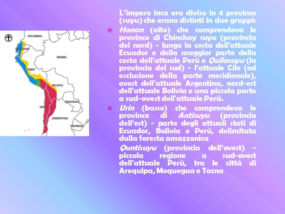 L'impero inca era diviso in 4 province (suyu) che erano distinti in due gruppi: