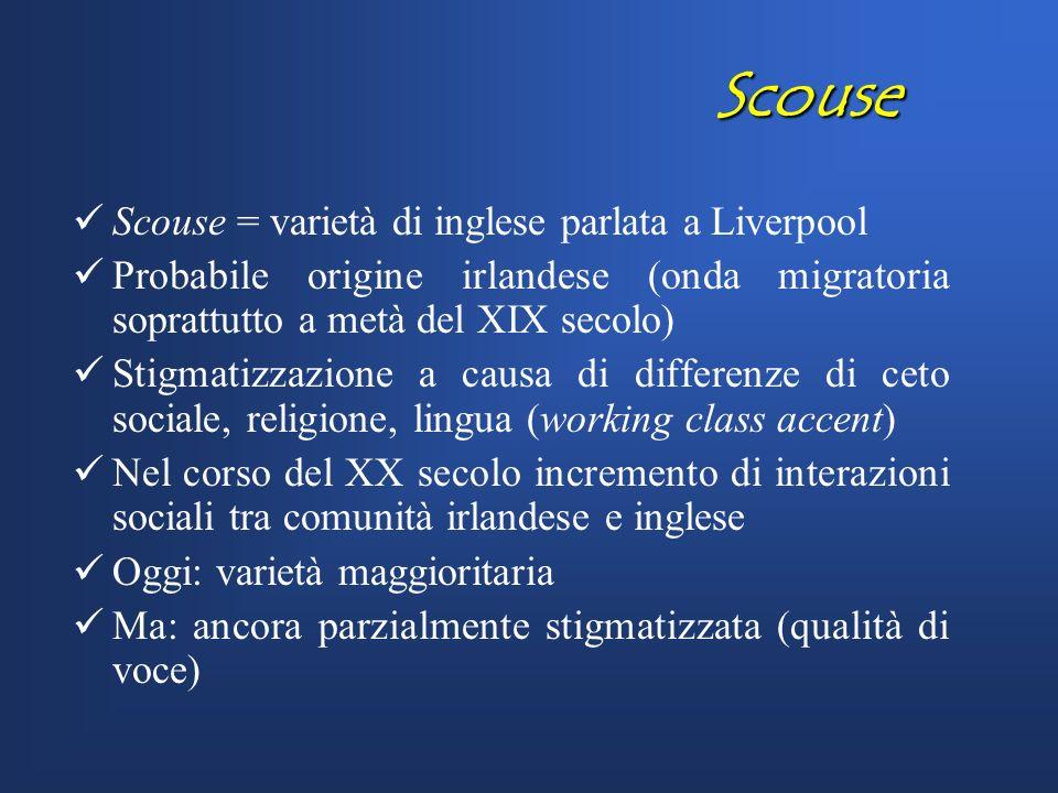 Scouse Scouse = varietà di inglese parlata a Liverpool