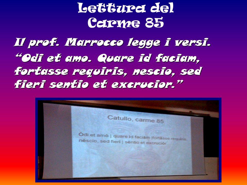 Lettura del Carme 85 Il prof. Marrocco legge i versi.