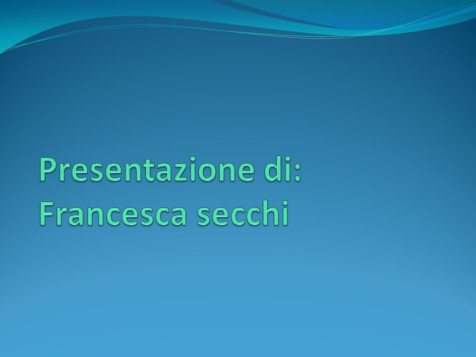 Presentazione di: Francesca secchi