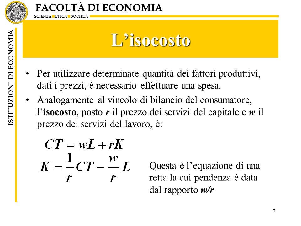L'isocosto Per utilizzare determinate quantità dei fattori produttivi, dati i prezzi, è necessario effettuare una spesa.