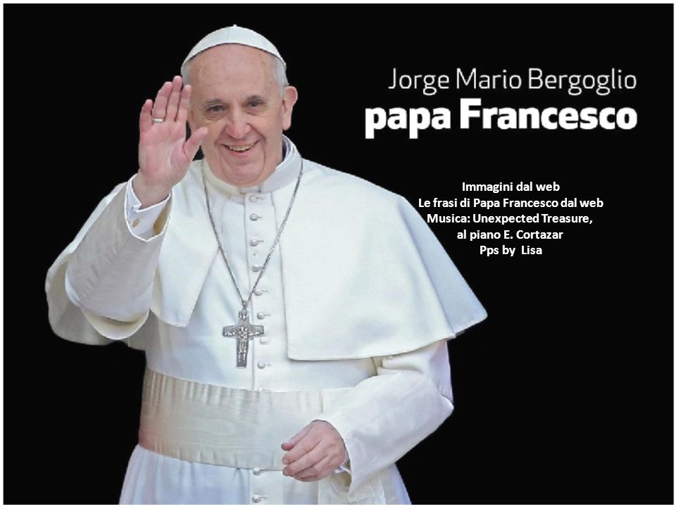 Le frasi di Papa Francesco dal web Musica: Unexpected Treasure,