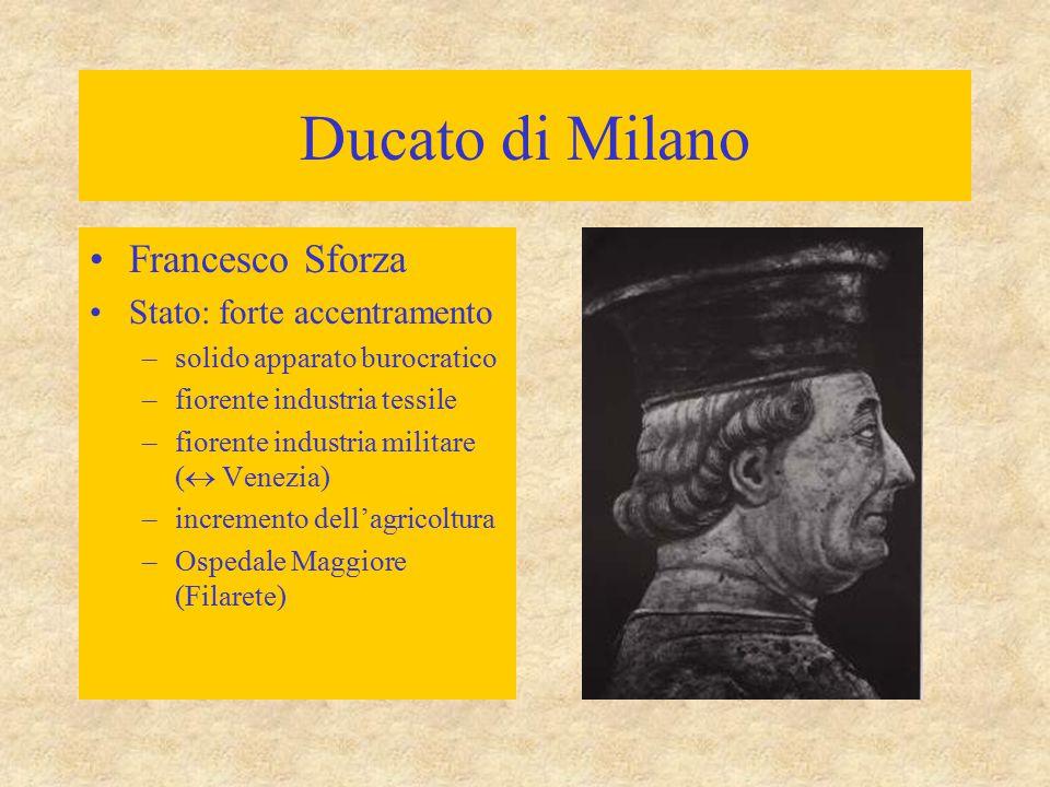 Ducato di Milano Francesco Sforza Stato: forte accentramento