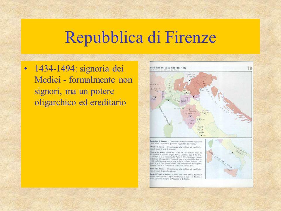 Repubblica di Firenze 1434-1494: signoria dei Medici - formalmente non signori, ma un potere oligarchico ed ereditario.
