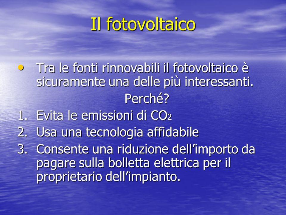 Il fotovoltaico Tra le fonti rinnovabili il fotovoltaico è sicuramente una delle più interessanti. Perché