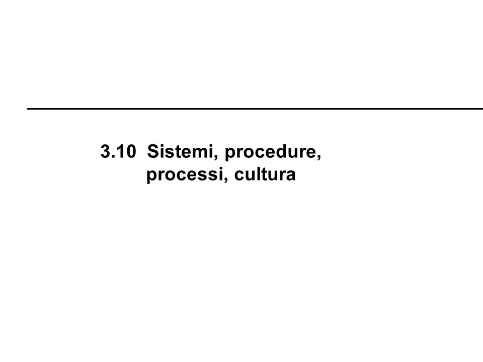 3.10 Sistemi, procedure, processi, cultura