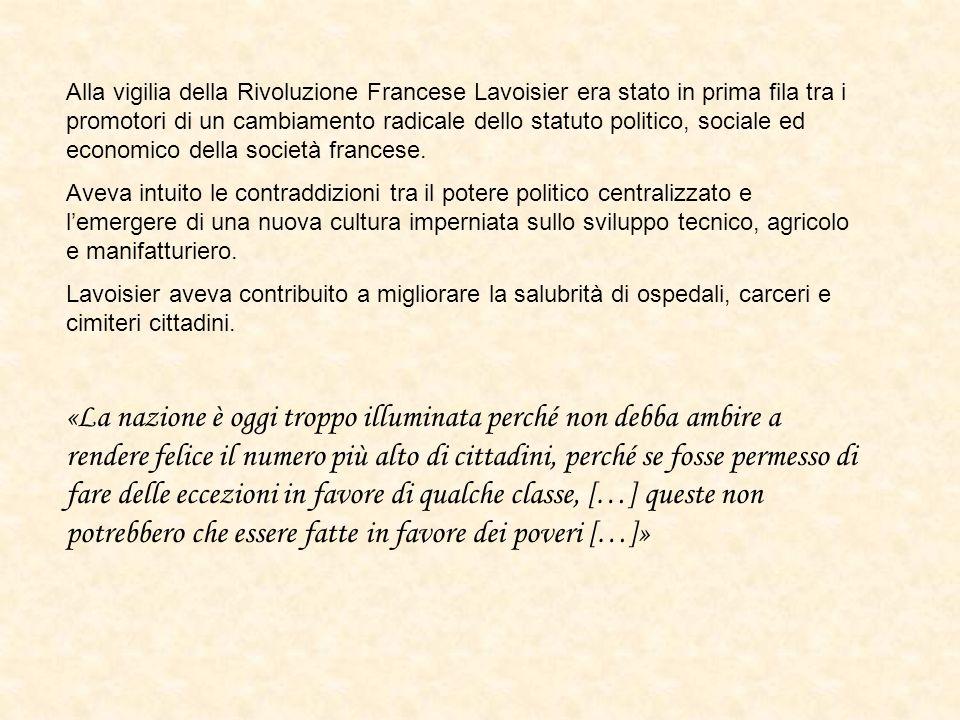 Alla vigilia della Rivoluzione Francese Lavoisier era stato in prima fila tra i promotori di un cambiamento radicale dello statuto politico, sociale ed economico della società francese.