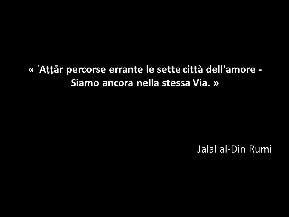 « ʿAṭṭār percorse errante le sette città dell amore - Siamo ancora nella stessa Via. »