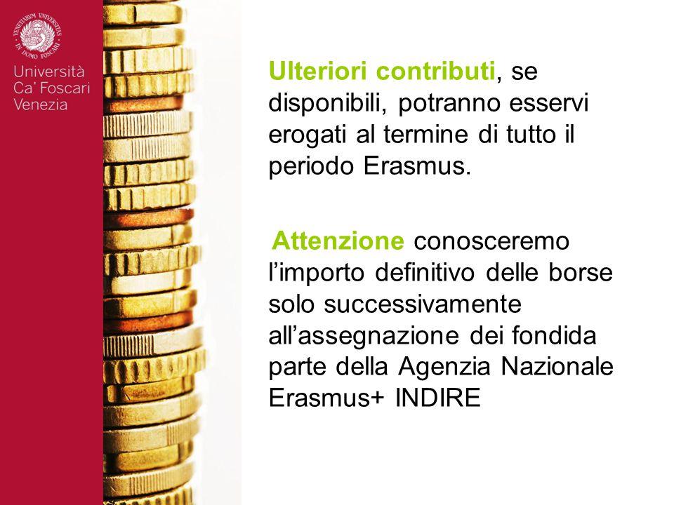 Ulteriori contributi, se disponibili, potranno esservi erogati al termine di tutto il periodo Erasmus.