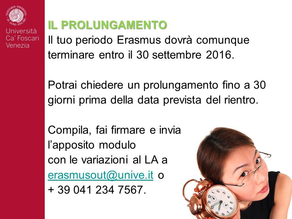 IL PROLUNGAMENTO Il tuo periodo Erasmus dovrà comunque. terminare entro il 30 settembre 2016. Potrai chiedere un prolungamento fino a 30.