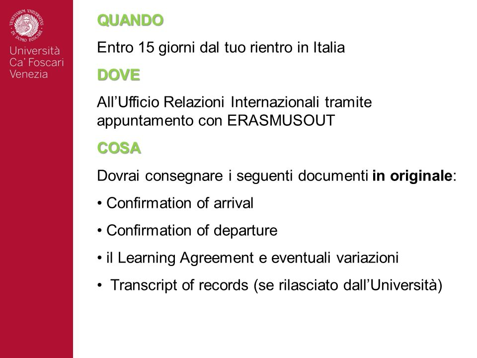 QUANDO Entro 15 giorni dal tuo rientro in Italia. DOVE. All'Ufficio Relazioni Internazionali tramite appuntamento con ERASMUSOUT.