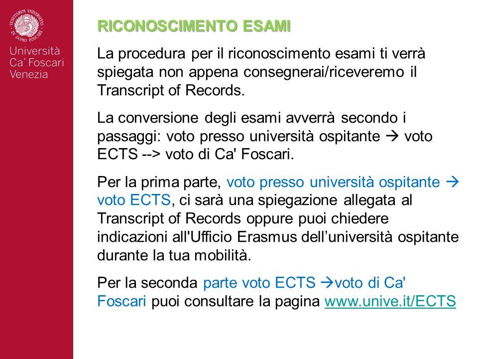 RICONOSCIMENTO ESAMI La procedura per il riconoscimento esami ti verrà spiegata non appena consegnerai/riceveremo il Transcript of Records.
