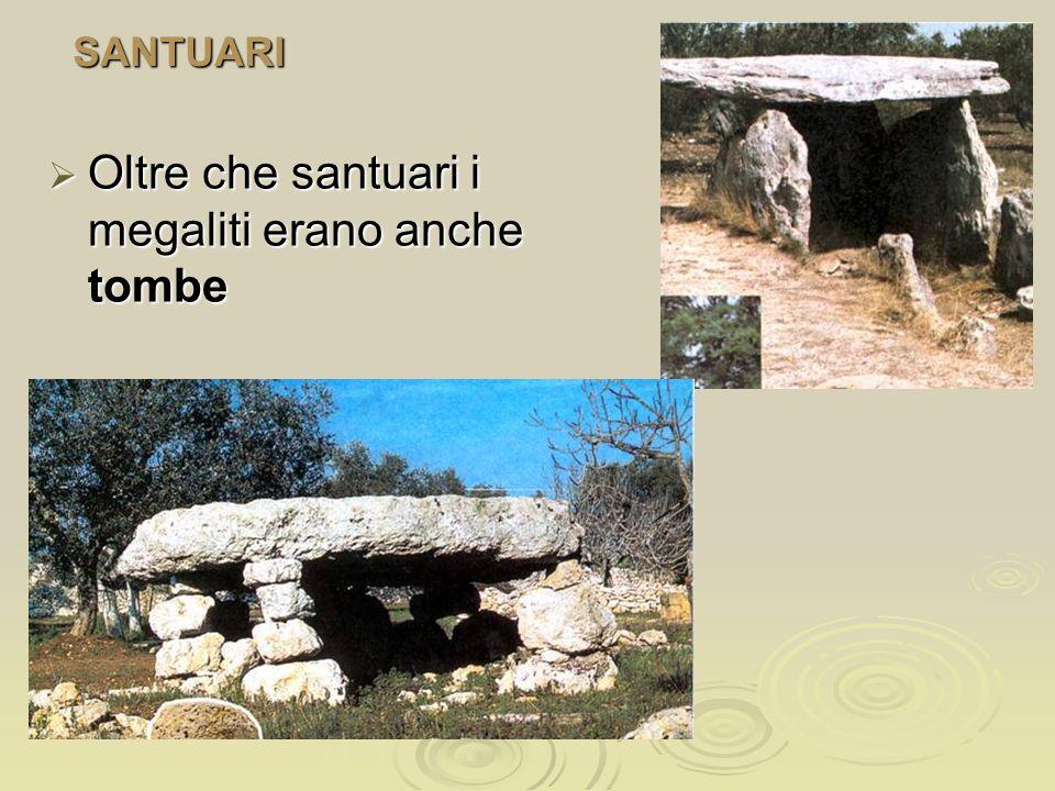 Oltre che santuari i megaliti erano anche tombe