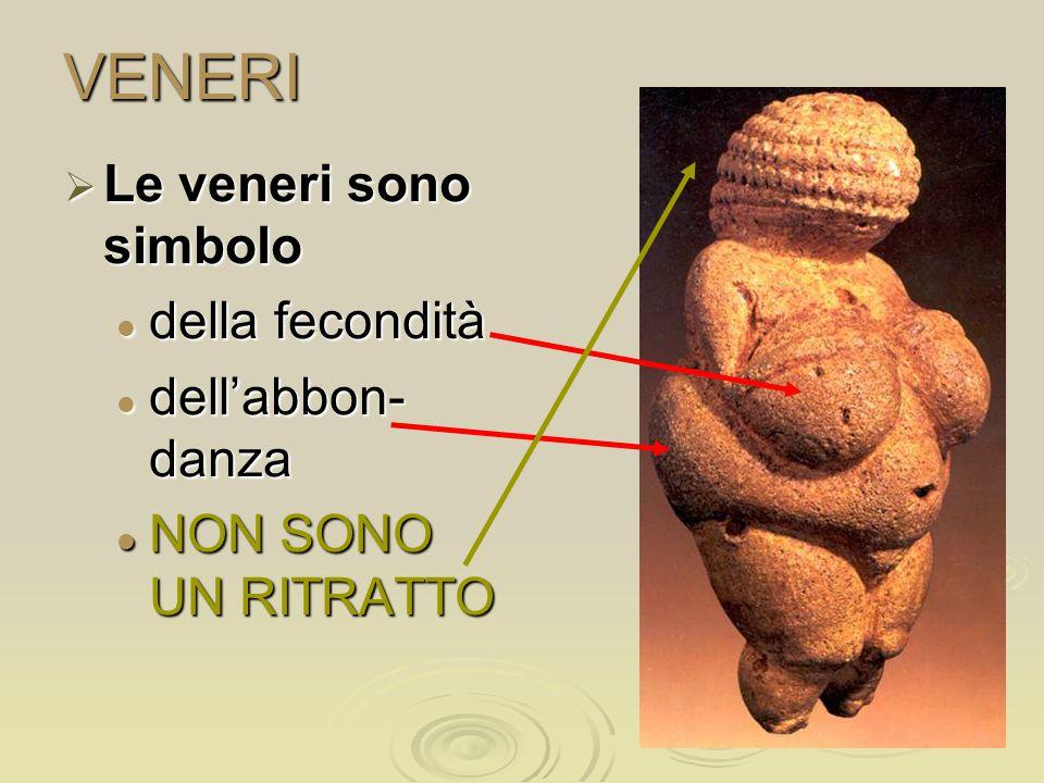 VENERI Le veneri sono simbolo della fecondità dell'abbon-danza