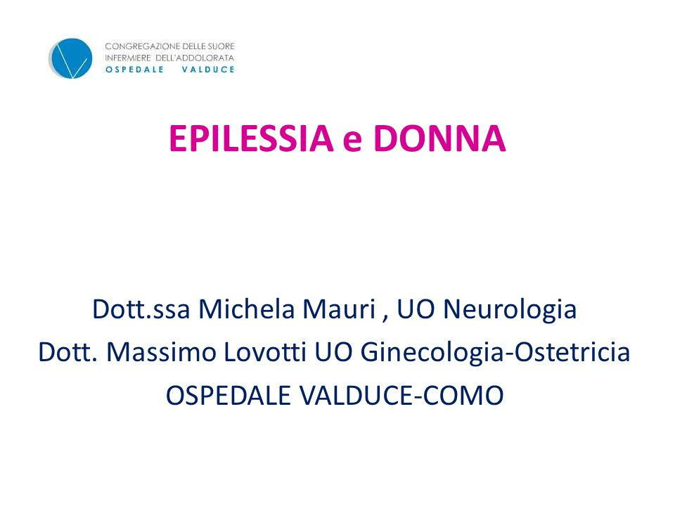 EPILESSIA e DONNA Dott.ssa Michela Mauri , UO Neurologia