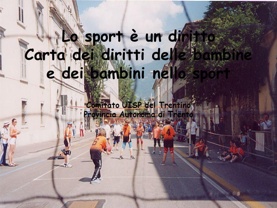 Lo sport è un diritto Carta dei diritti delle bambine e dei bambini nello sport Comitato UISP del Trentino Provincia Autonoma di Trento