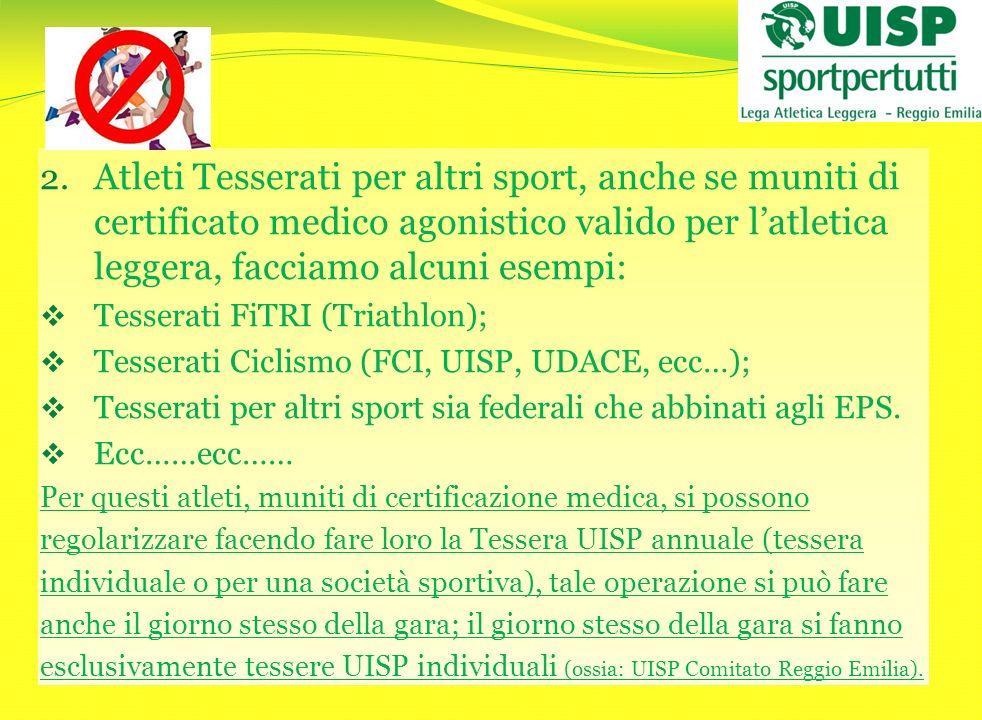 Atleti Tesserati per altri sport, anche se muniti di certificato medico agonistico valido per l'atletica leggera, facciamo alcuni esempi:
