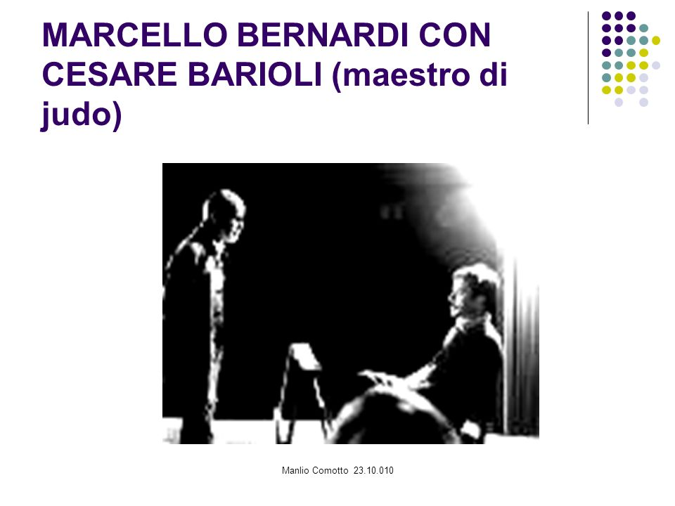 MARCELLO BERNARDI CON CESARE BARIOLI (maestro di judo)