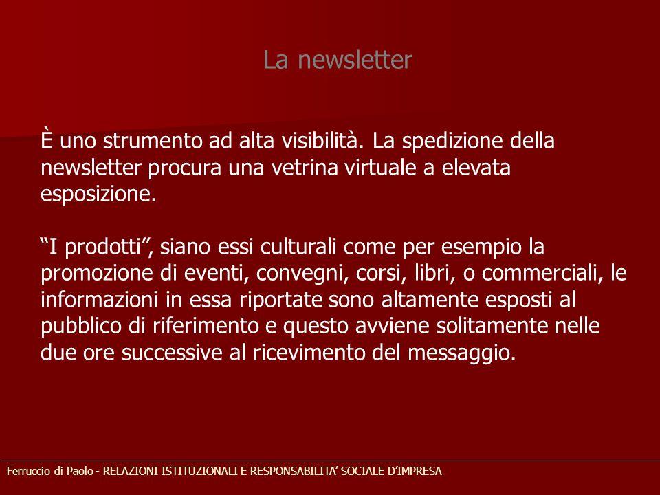 La newsletter È uno strumento ad alta visibilità. La spedizione della newsletter procura una vetrina virtuale a elevata esposizione.